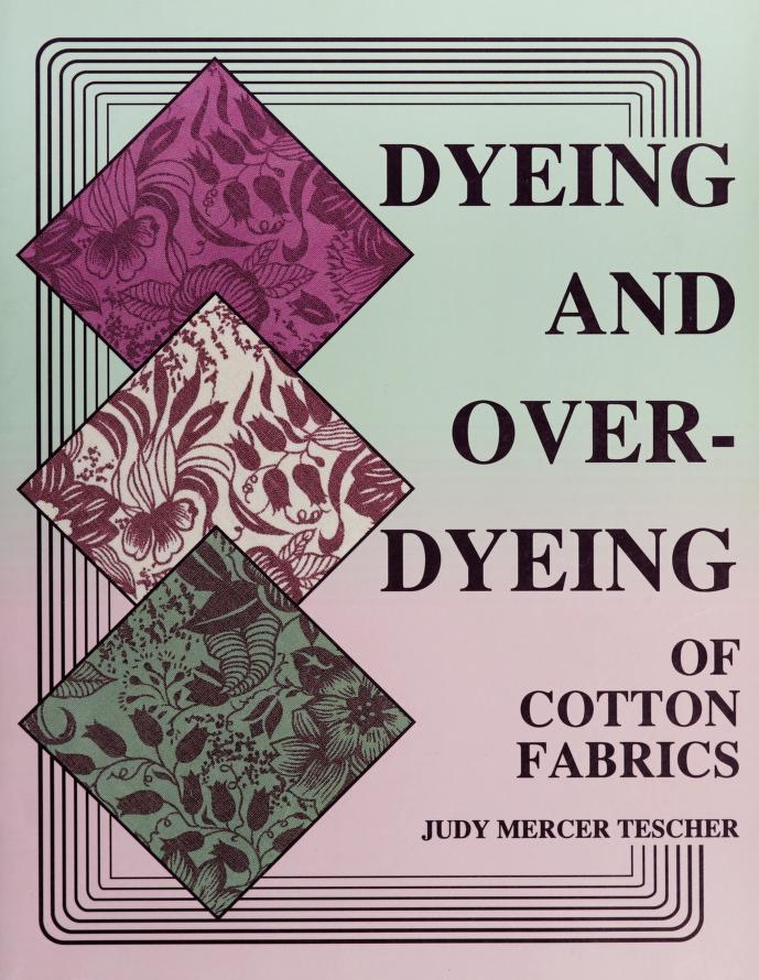 Dyeing & overdyeing of cotton fabrics by Judy Mercer Tescher