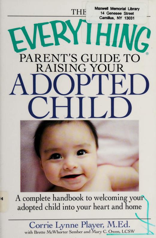The everything parent's guide to raising your adopted child by Corrie Lynne Player