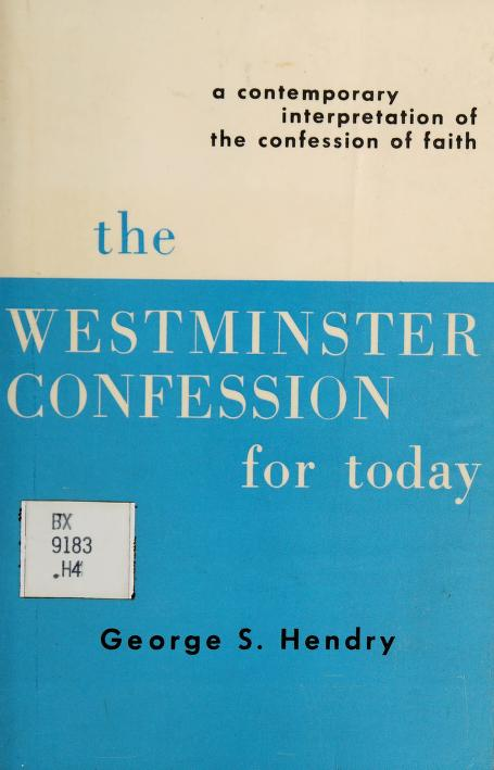 The Westminster Confession for today by George Stuart Hendry, George S. Hendry
